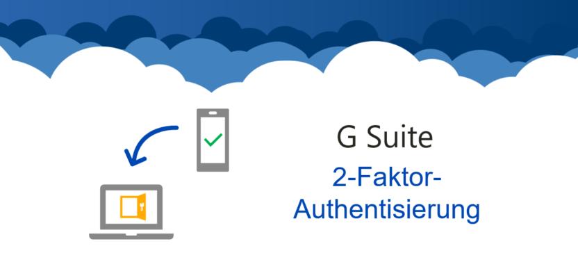 G Suite – Mehr Sicherheit durch Zwei-Faktor-Authentisierung